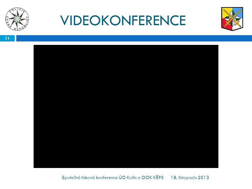 VIDEOKONFERENCE 18. listopadu 2013 11 Společná tisková konference ÚO Kolín a OOK KŘPS KOLÍNMILOVICE