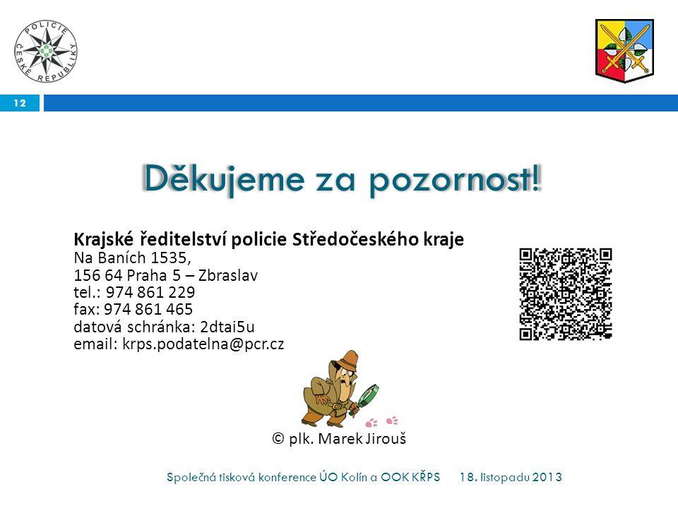 18. listopadu 2013 12 Společná tisková konference ÚO Kolín a OOK KŘPS Děkujeme za pozornost.