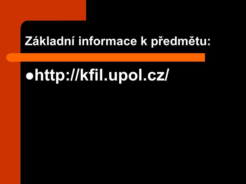 Základní informace k předmětu: http://kfil.upol.cz/