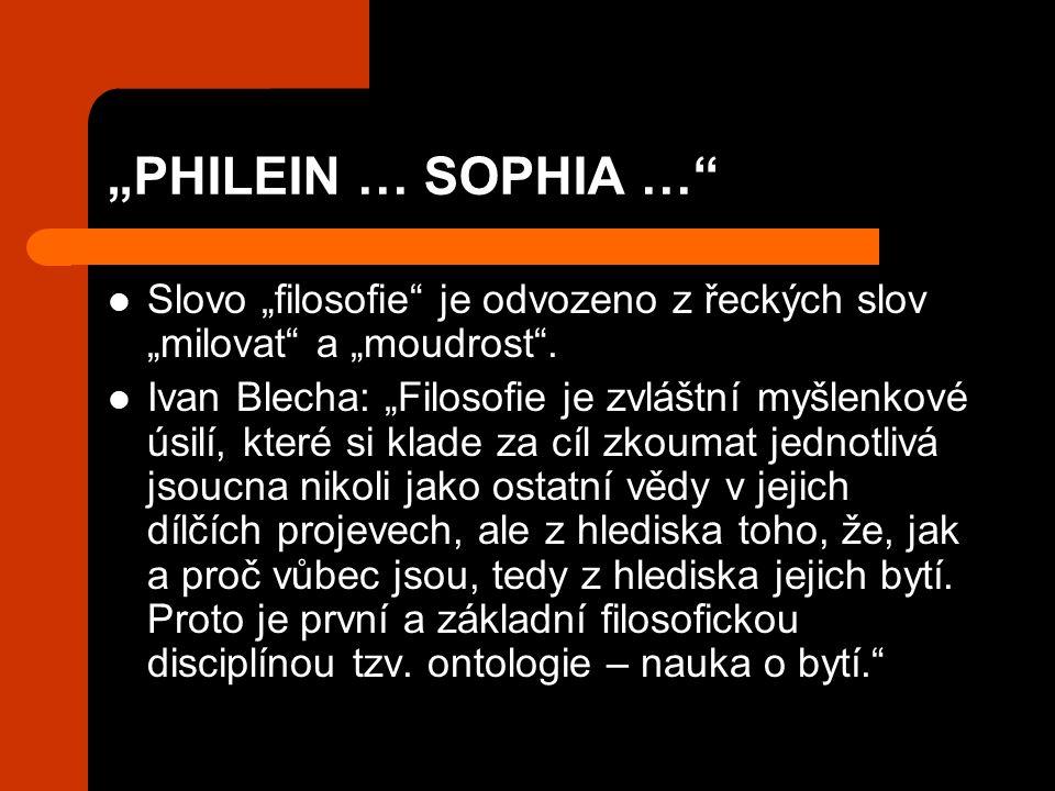 """PHILEIN … SOPHIA … Slovo ""filosofie je odvozeno z řeckých slov ""milovat a ""moudrost ."