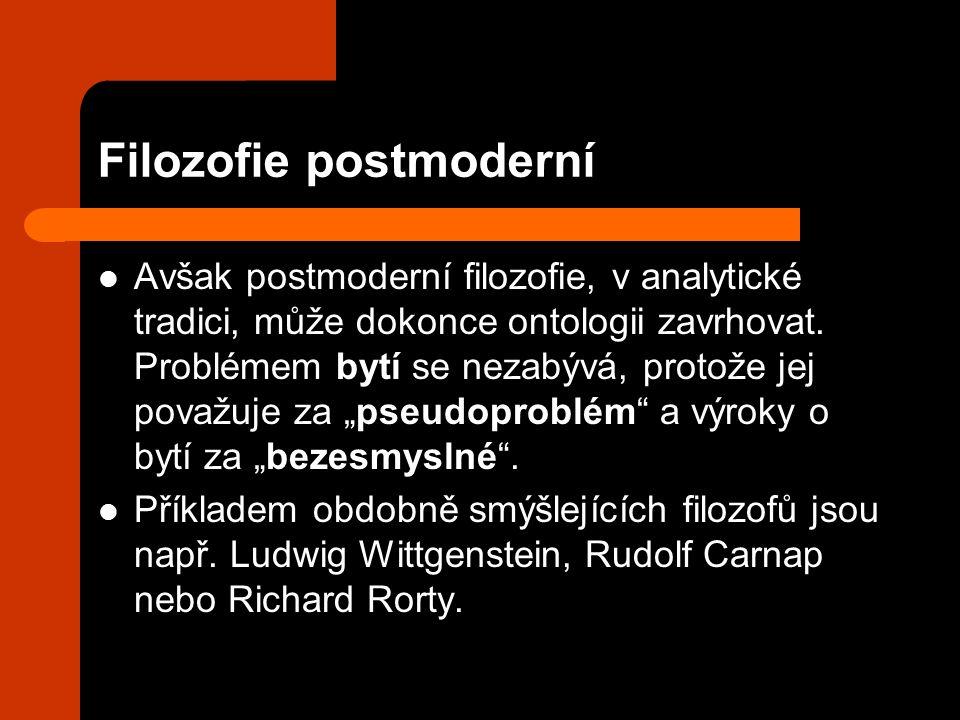Filozofie postmoderní Avšak postmoderní filozofie, v analytické tradici, může dokonce ontologii zavrhovat.