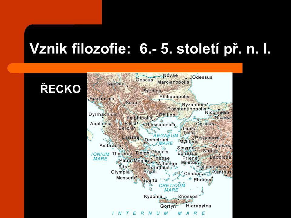 Vznik filozofie: 6.- 5. století př. n. l. ŘECKO