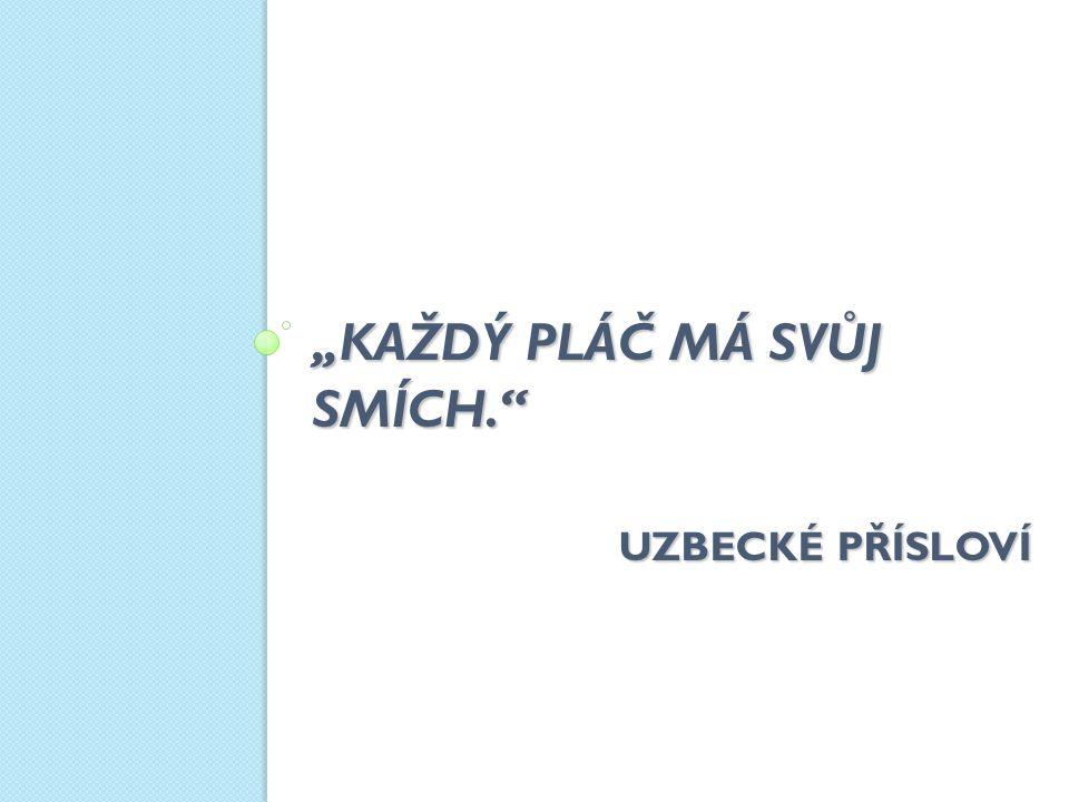 """""""KAŽDÝ PLÁČ MÁ SVŮJ SMÍCH. UZBECKÉ PŘÍSLOVÍ"""