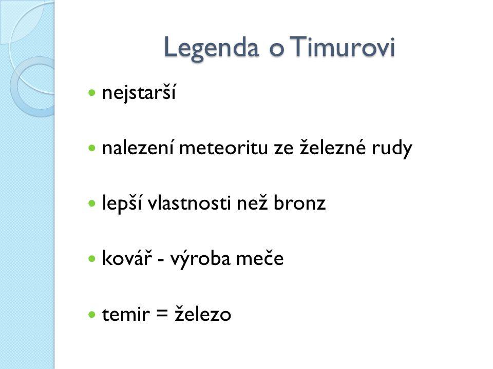 Legenda o Timurovi nejstarší nalezení meteoritu ze železné rudy lepší vlastnosti než bronz kovář - výroba meče temir = železo