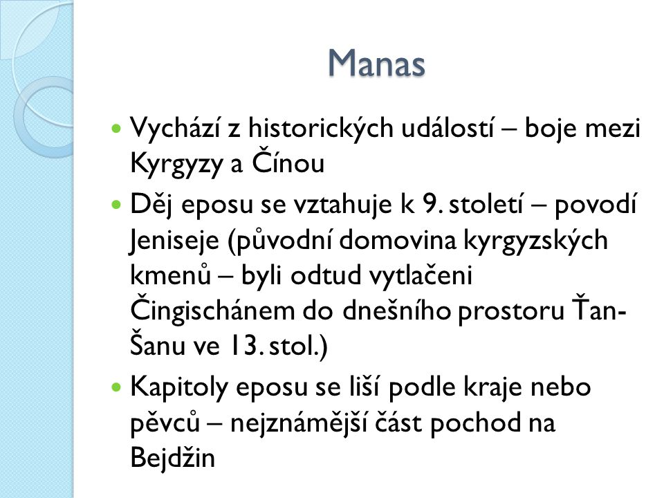 Manas Vychází z historických událostí – boje mezi Kyrgyzy a Čínou Děj eposu se vztahuje k 9.