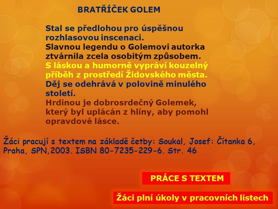 BRATŘÍČEK GOLEM Stal se předlohou pro úspěšnou rozhlasovou inscenaci.