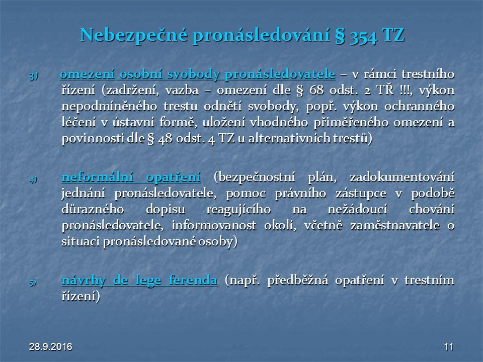 28.9.201611 Nebezpečné pronásledování § 354 TZ 3) omezení osobní svobody pronásledovatele – v rámci trestního řízení (zadržení, vazba – omezení dle § 68 odst.