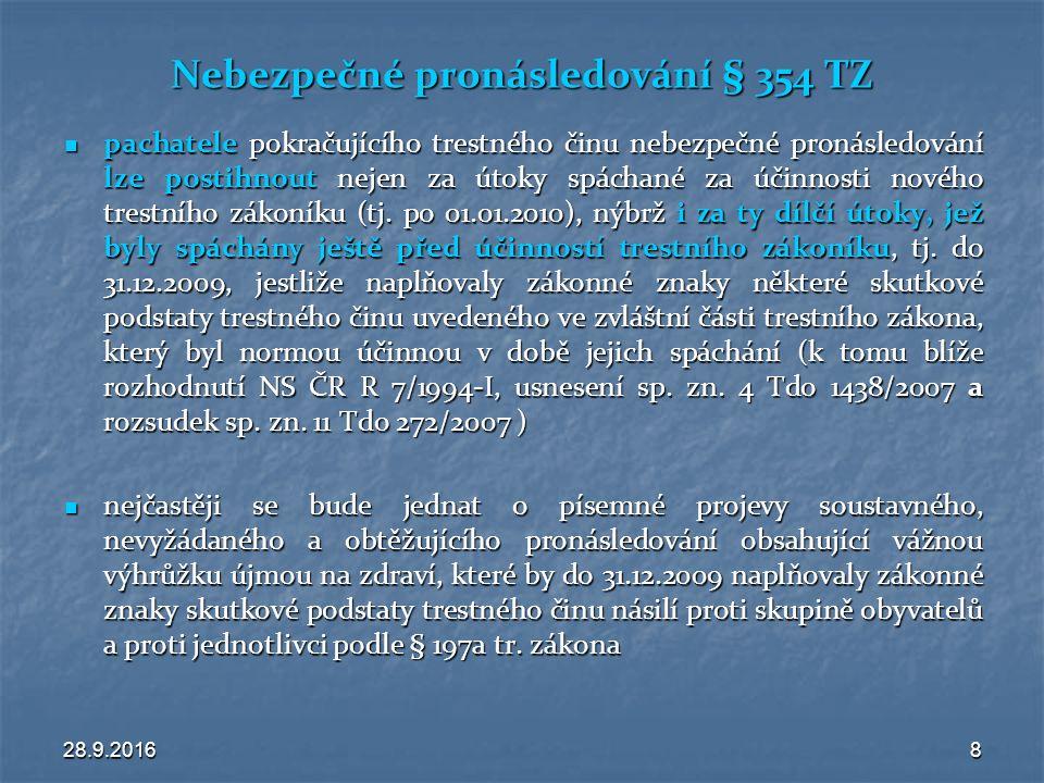 28.9.20168 Nebezpečné pronásledování § 354 TZ pachatele pokračujícího trestného činu nebezpečné pronásledování lze postihnout nejen za útoky spáchané za účinnosti nového trestního zákoníku (tj.