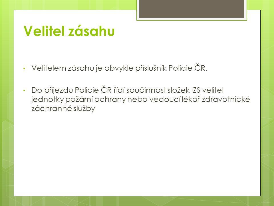 Velitel zásahu Velitelem zásahu je obvykle příslušník Policie ČR.