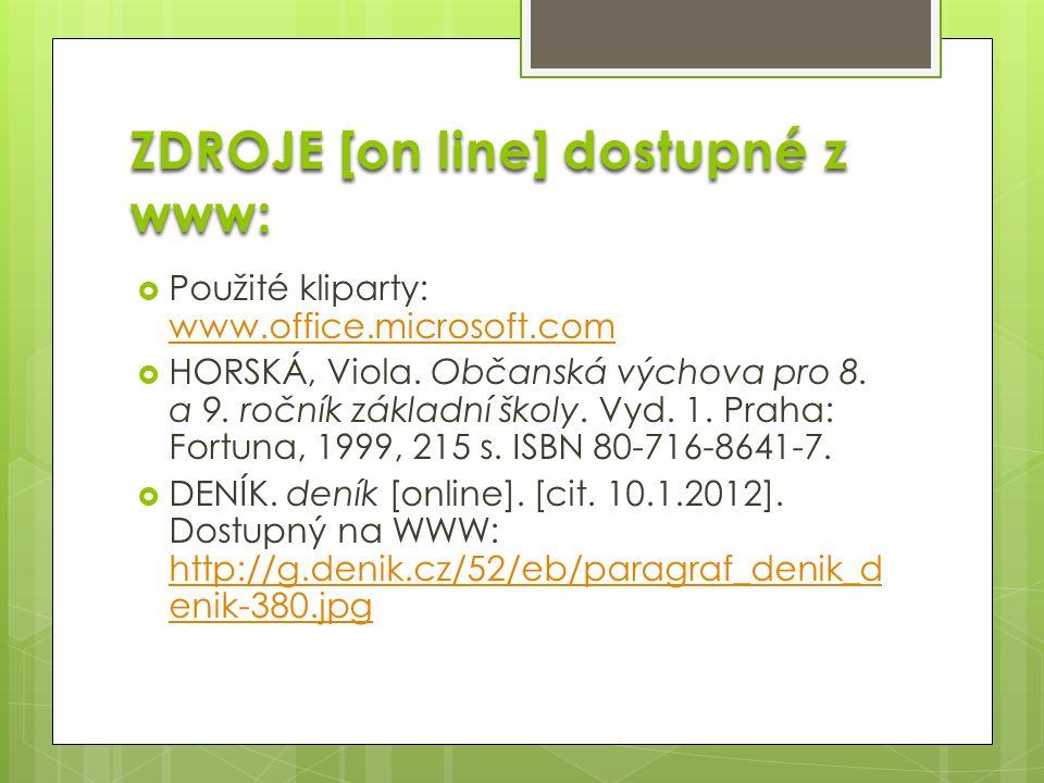 ZDROJE [on line] dostupné z www:  Použité kliparty: www.office.microsoft.com www.office.microsoft.com  HORSKÁ, Viola.