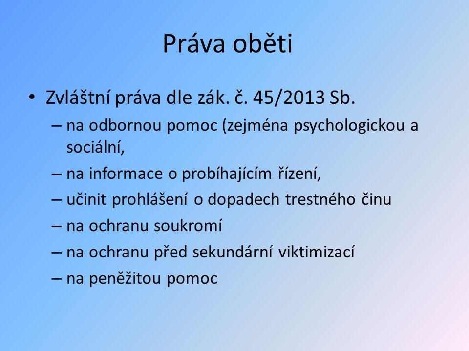 Práva oběti Zvláštní práva dle zák. č. 45/2013 Sb. – na odbornou pomoc (zejména psychologickou a sociální, – na informace o probíhajícím řízení, – uči