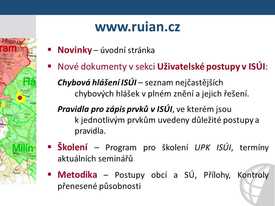 www.ruian.cz  Novinky – úvodní stránka  Nové dokumenty v sekci Uživatelské postupy v ISÚI: Chybová hlášení ISÚI – seznam nejčastějších chybových hlášek v plném znění a jejich řešení.