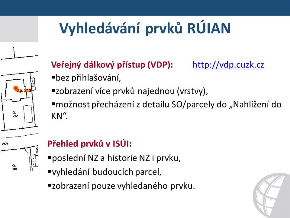"""Vyhledávání prvků RÚIAN Veřejný dálkový přístup (VDP):http://vdp.cuzk.czhttp://vdp.cuzk.cz  bez přihlašování,  zobrazení více prvků najednou (vrstvy),  možnost přecházení z detailu SO/parcely do """"Nahlížení do KN ."""
