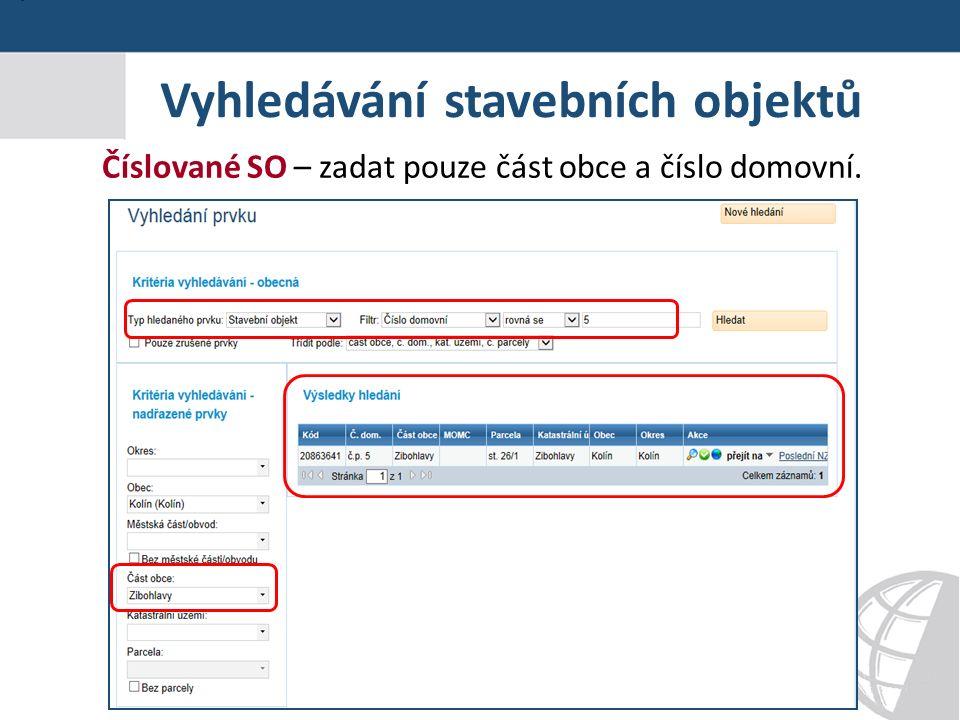 Vyhledávání stavebních objektů Číslované SO – zadat pouze část obce a číslo domovní.