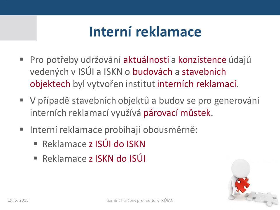 Interní reklamace  Pro potřeby udržování aktuálnosti a konzistence údajů vedených v ISÚI a ISKN o budovách a stavebních objektech byl vytvořen institut interních reklamací.