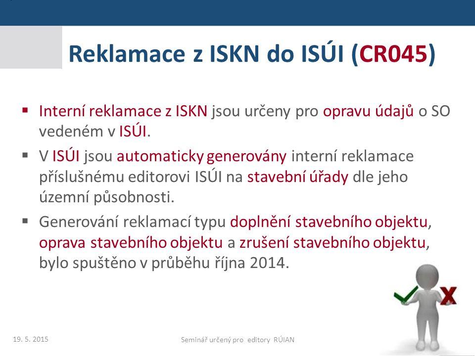 Reklamace z ISKN do ISÚI (CR045)  Interní reklamace z ISKN jsou určeny pro opravu údajů o SO vedeném v ISÚI.  V ISÚI jsou automaticky generovány int