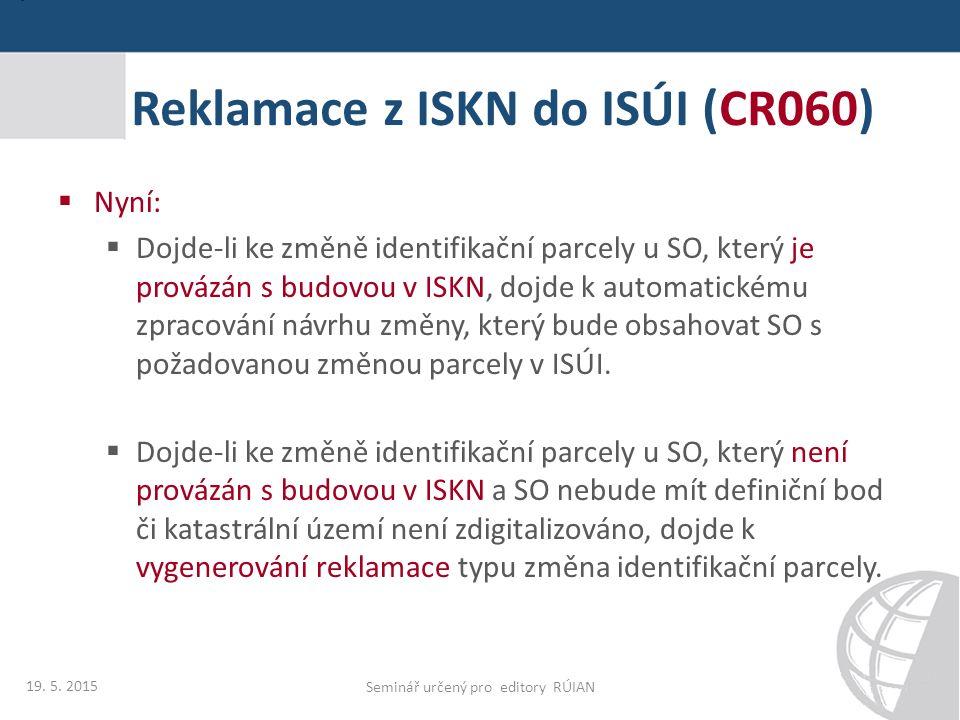  Nyní:  Dojde-li ke změně identifikační parcely u SO, který je provázán s budovou v ISKN, dojde k automatickému zpracování návrhu změny, který bude obsahovat SO s požadovanou změnou parcely v ISÚI.