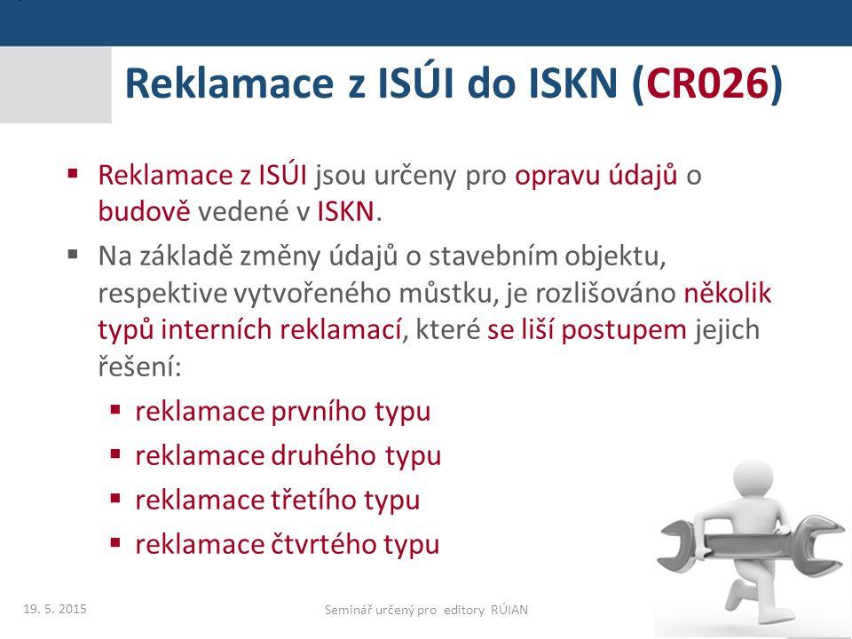  Reklamace z ISÚI jsou určeny pro opravu údajů o budově vedené v ISKN.  Na základě změny údajů o stavebním objektu, respektive vytvořeného můstku, j