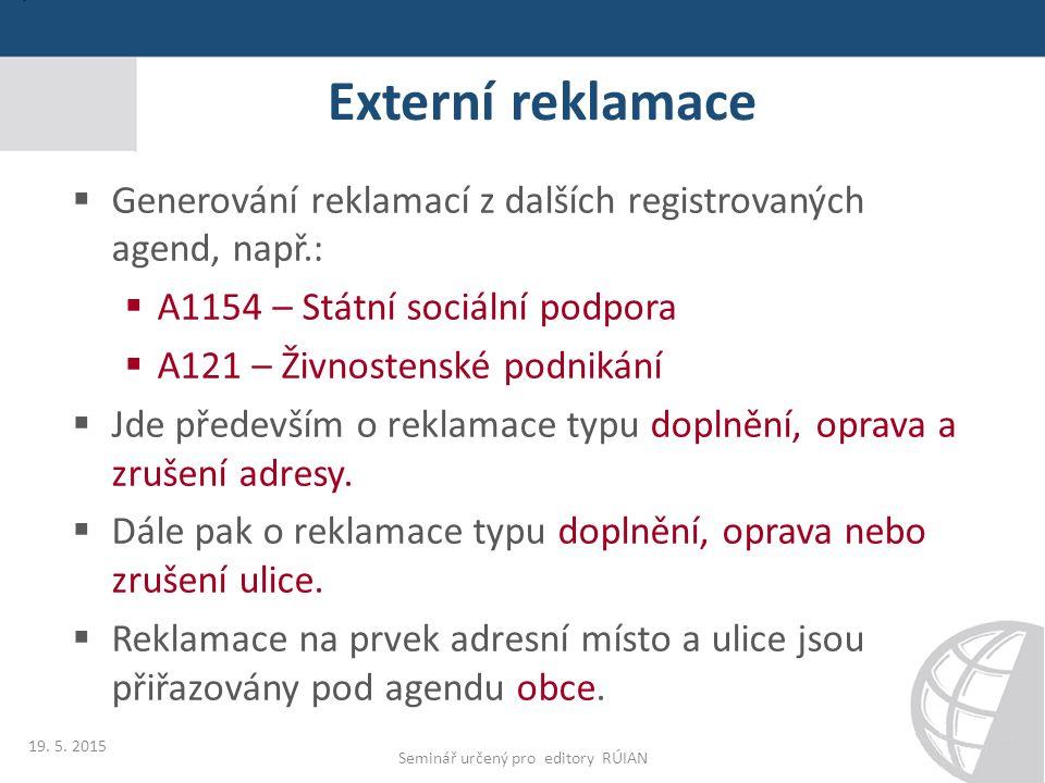 Externí reklamace  Generování reklamací z dalších registrovaných agend, např.:  A1154 – Státní sociální podpora  A121 – Živnostenské podnikání  Jd