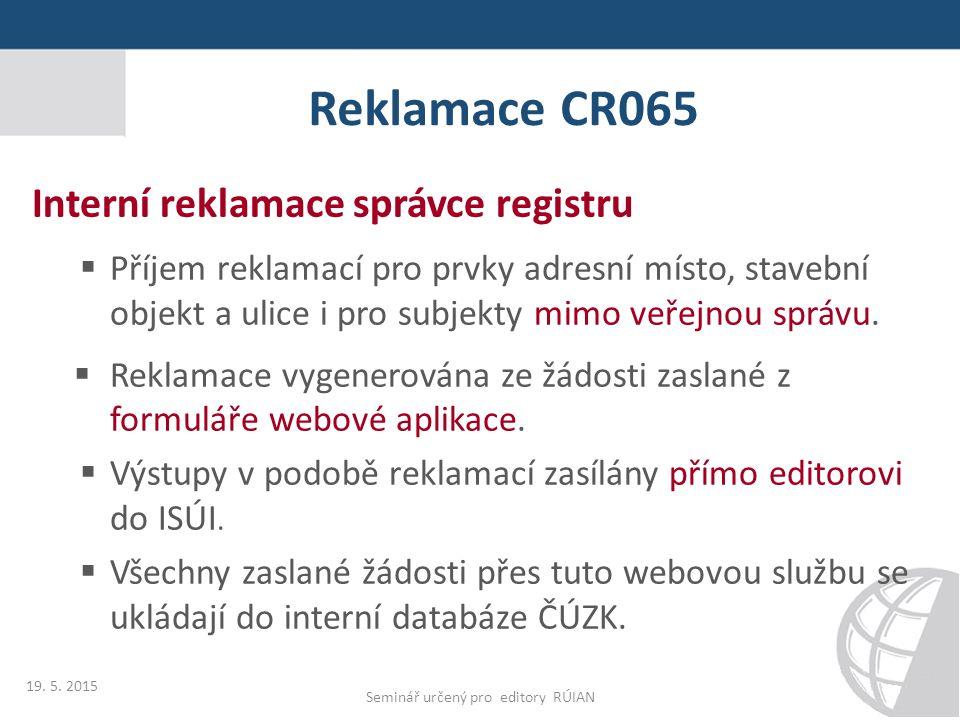 9. 10. 2014 RÚIAN a ISÚI a jejich vztah k činnostem v resortu Reklamace CR065 Interní reklamace správce registru  Příjem reklamací pro prvky adresní