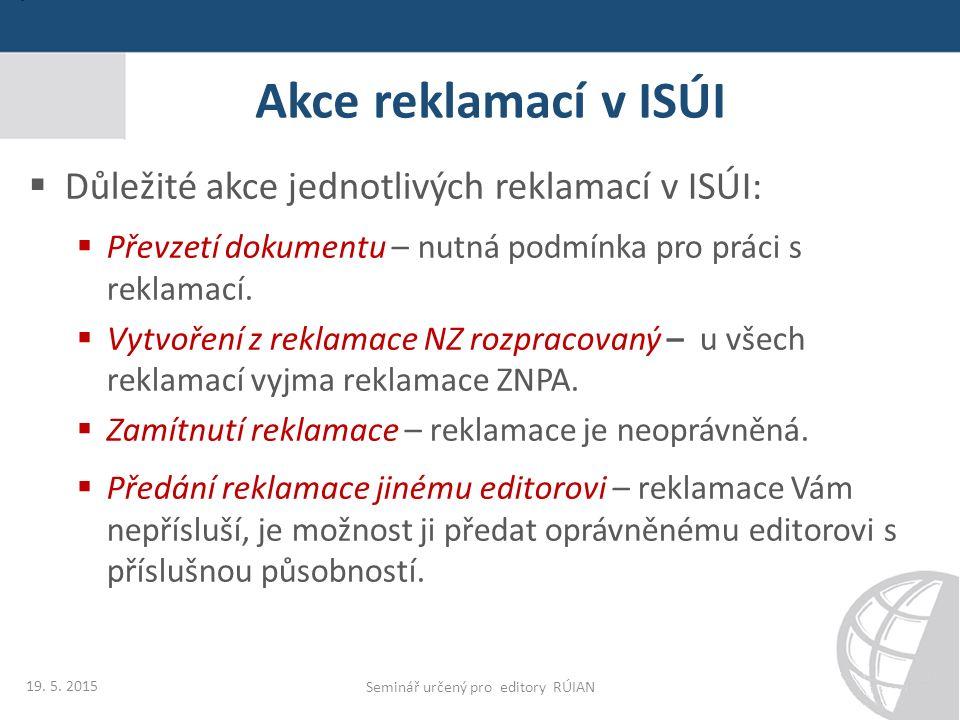 Akce reklamací v ISÚI  Důležité akce jednotlivých reklamací v ISÚI:  Převzetí dokumentu – nutná podmínka pro práci s reklamací.  Vytvoření z reklam