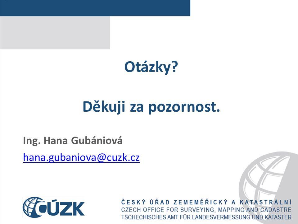 Otázky Děkuji za pozornost. Ing. Hana Gubániová hana.gubaniova@cuzk.cz