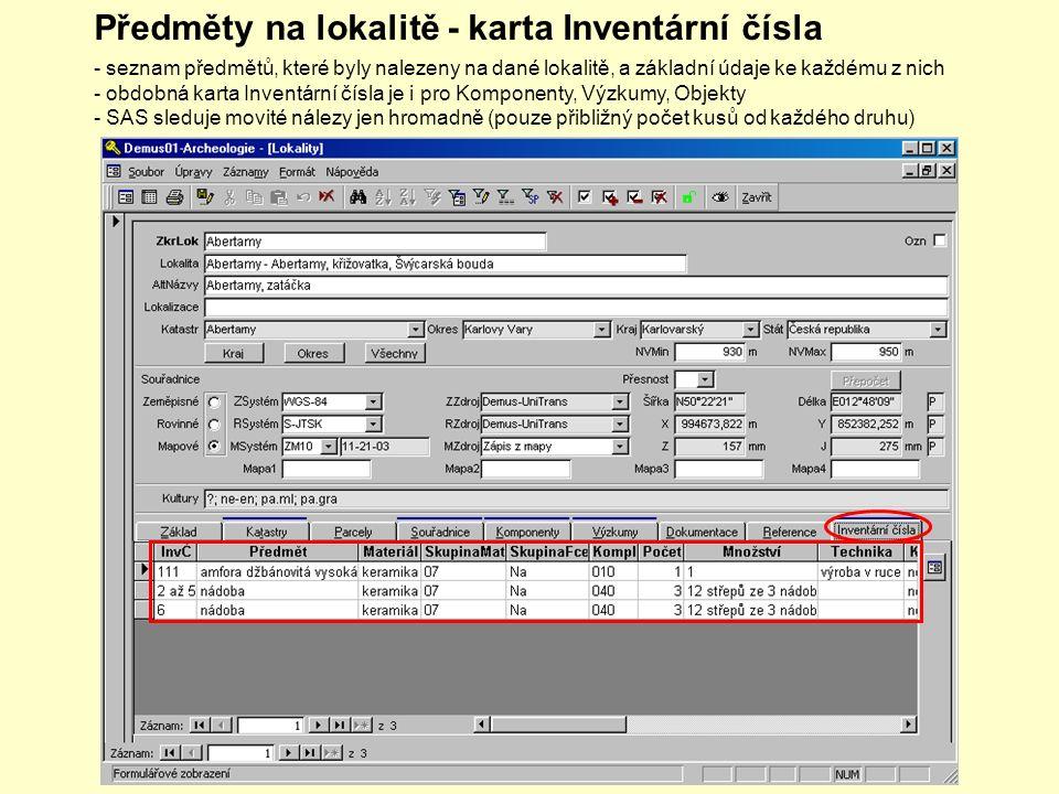 Předměty na lokalitě - karta Inventární čísla - seznam předmětů, které byly nalezeny na dané lokalitě, a základní údaje ke každému z nich - obdobná karta Inventární čísla je i pro Komponenty, Výzkumy, Objekty - SAS sleduje movité nálezy jen hromadně (pouze přibližný počet kusů od každého druhu)