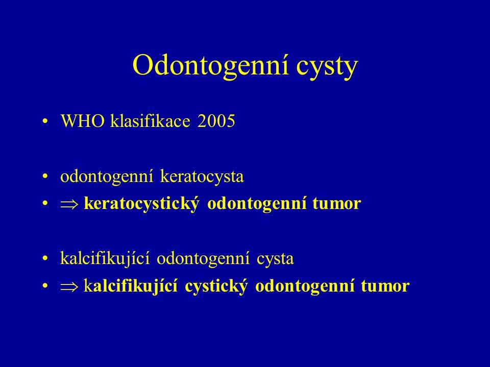 Odontogenní cysty WHO klasifikace 2005 odontogenní keratocysta  keratocystický odontogenní tumor kalcifikující odontogenní cysta  kalcifikující cystický odontogenní tumor