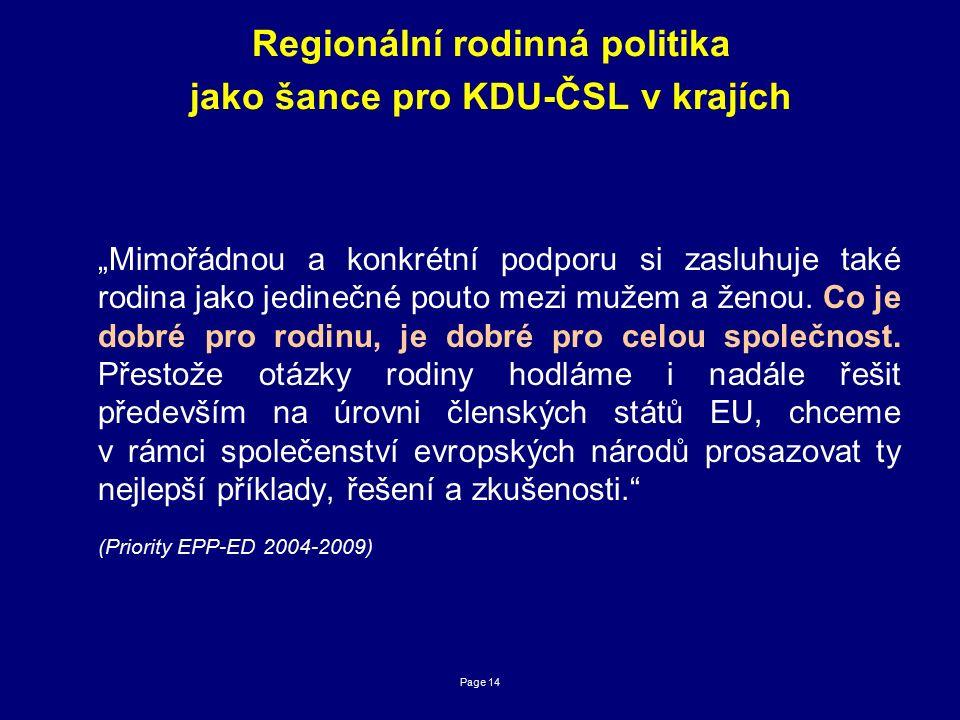 """Page 14 Regionální rodinná politika jako šance pro KDU-ČSL v krajích """"Mimořádnou a konkrétní podporu si zasluhuje také rodina jako jedinečné pouto mezi mužem a ženou."""