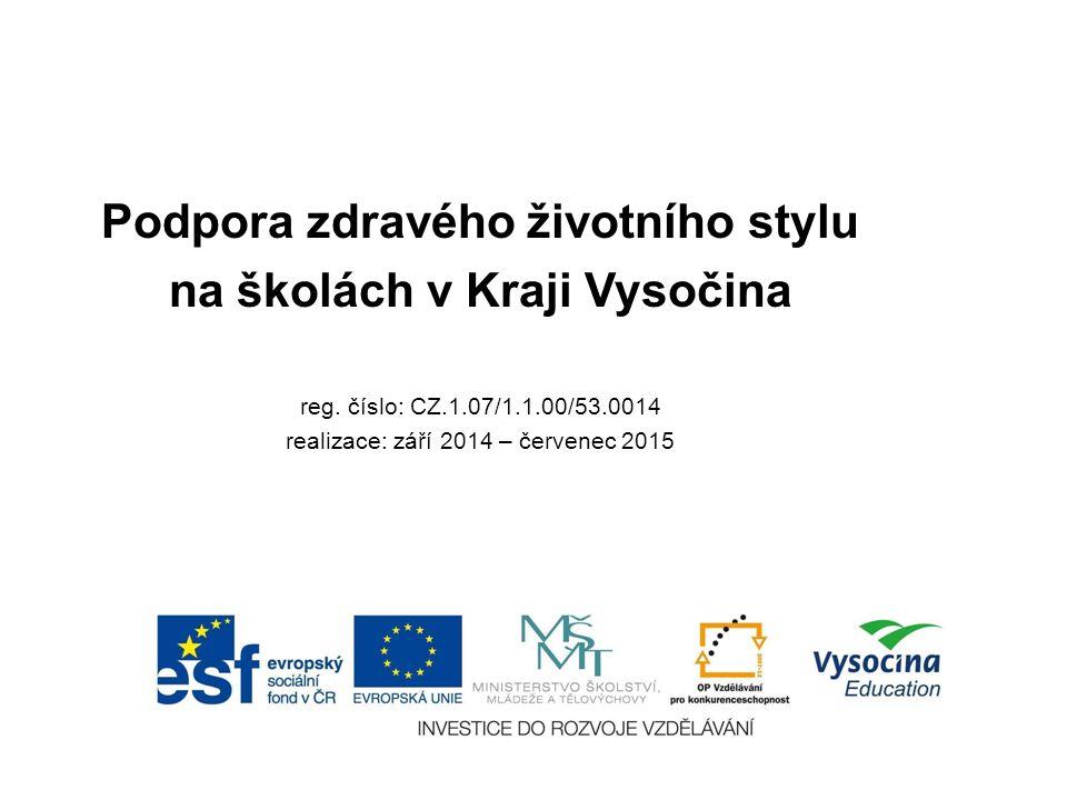 Podpora zdravého životního stylu na školách v Kraji Vysočina reg. číslo: CZ.1.07/1.1.00/53.0014 realizace: září 2014 – červenec 2015