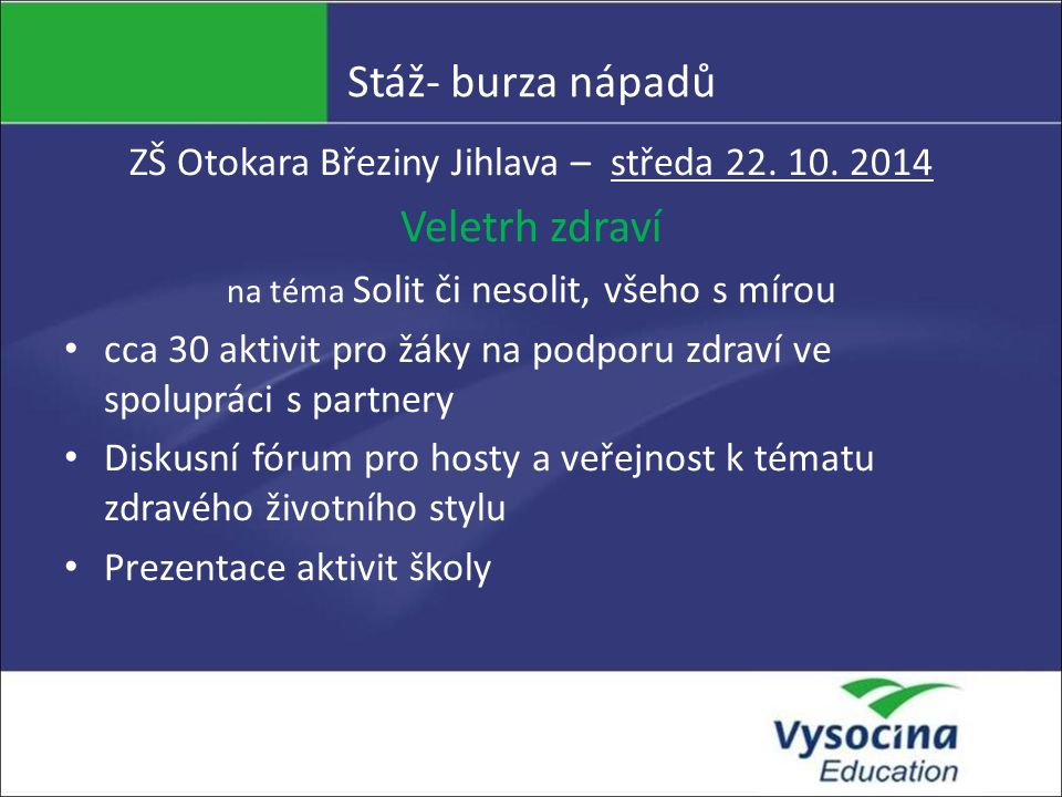 Stáž- burza nápadů ZŠ Otokara Březiny Jihlava – středa 22. 10. 2014 Veletrh zdraví na téma Solit či nesolit, všeho s mírou cca 30 aktivit pro žáky na