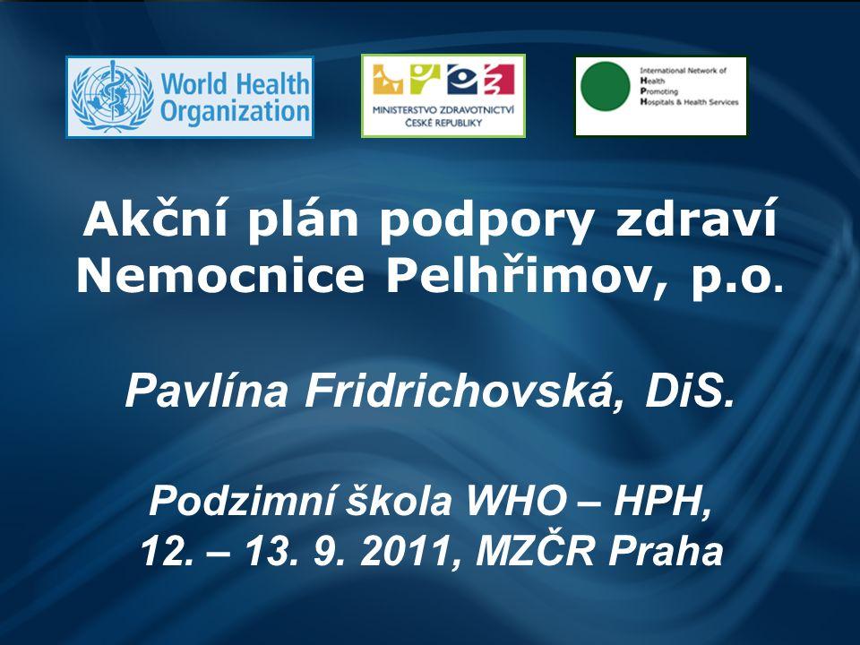 Akční plán podpory zdraví Nemocnice Pelhřimov, p.o. Pavlína Fridrichovská, DiS. Podzimní škola WHO – HPH, 12. – 13. 9. 2011, MZČR Praha