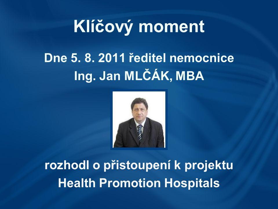 Klíčový moment Dne 5. 8. 2011 ředitel nemocnice Ing. Jan MLČÁK, MBA rozhodl o přistoupení k projektu Health Promotion Hospitals
