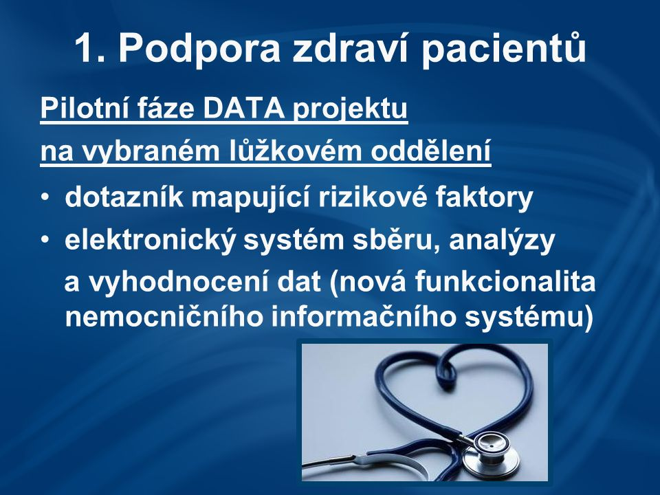 1. Podpora zdraví pacientů Pilotní fáze DATA projektu na vybraném lůžkovém oddělení dotazník mapující rizikové faktory elektronický systém sběru, anal