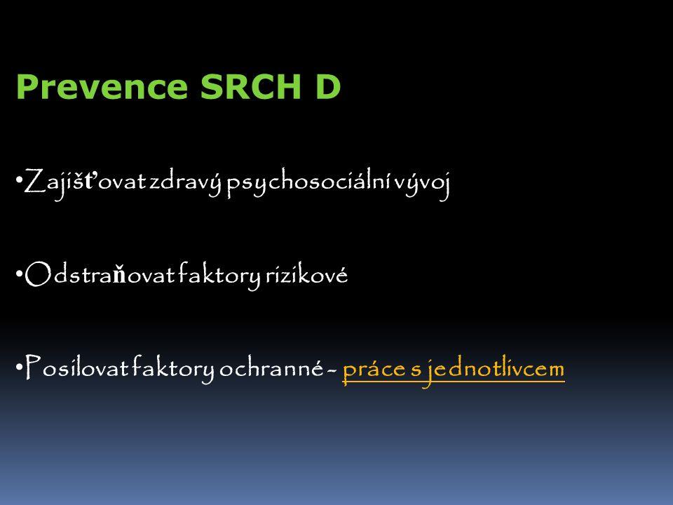Prevence SRCH D Zajiš ť ovat zdravý psychosociální vývoj Odstra ň ovat faktory rizikové Posilovat faktory ochranné - práce s jednotlivcem