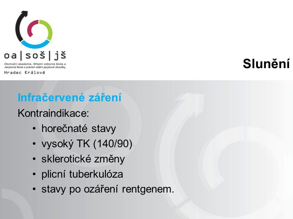 Slunění Infračervené záření Kontraindikace: horečnaté stavy vysoký TK (140/90) sklerotické změny plicní tuberkulóza stavy po ozáření rentgenem.