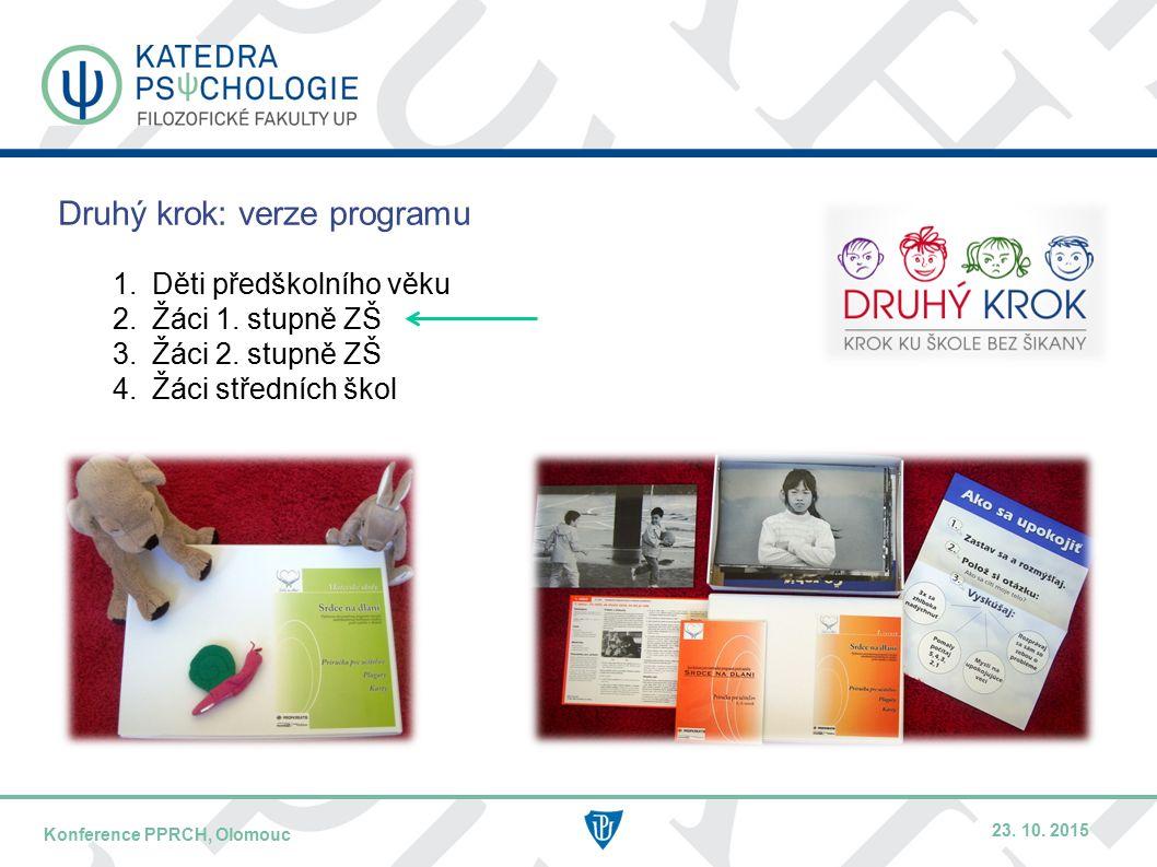 DATUM / PŘEDNÁŠEJÍCÍNÁZEV KONFERENCE – KRÁTCE / MÍSTO KONFERENCE Druhý krok: verze programu 1.Děti předškolního věku 2.Žáci 1.
