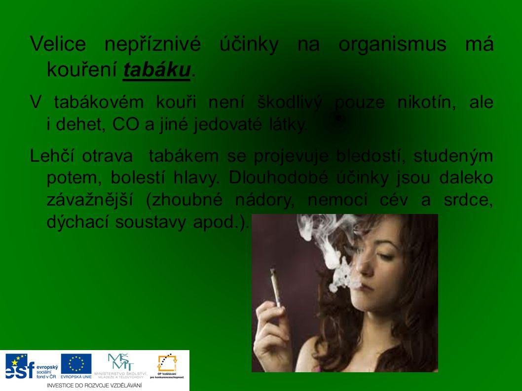 Velice nepříznivé účinky na organismus má kouření tabáku. V tabákovém kouři není škodlivý pouze nikotín, ale i dehet, CO a jiné jedovaté látky. Lehčí