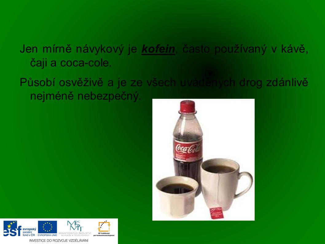Jen mírně návykový je kofein, často používaný v kávě, čaji a coca-cole. Působí osvěživě a je ze všech uváděných drog zdánlivě nejméně nebezpečný.