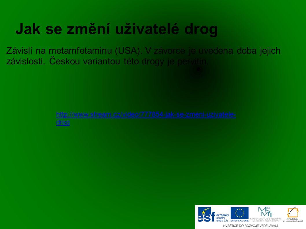 Jak se změní uživatelé drog http://www.stream.cz/video/777854-jak-se-zmeni-uzivatele- drog Závislí na metamfetaminu (USA). V závorce je uvedena doba j