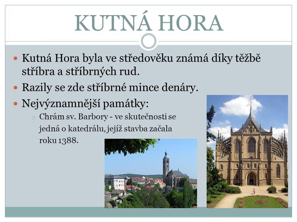 KUTNÁ HORA Kutná Hora byla ve středověku známá díky těžbě stříbra a stříbrných rud.
