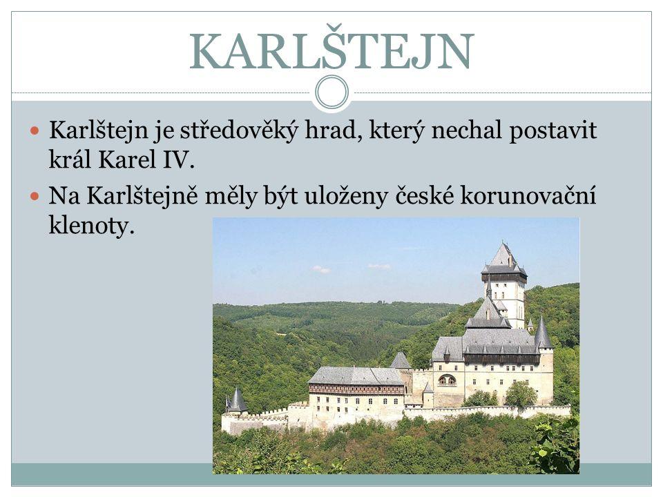 KARLŠTEJN Karlštejn je středověký hrad, který nechal postavit král Karel IV.
