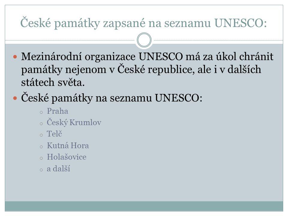 České památky zapsané na seznamu UNESCO: Mezinárodní organizace UNESCO má za úkol chránit památky nejenom v České republice, ale i v dalších státech světa.