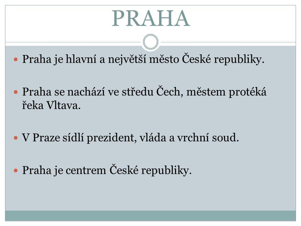 PRAHA Praha je hlavní a největší město České republiky.