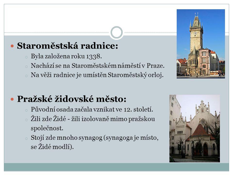 Staroměstská radnice: o Byla založena roku 1338. o Nachází se na Staroměstském náměstí v Praze.