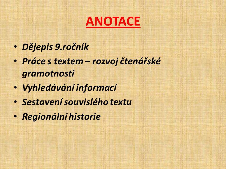 ANOTACE Dějepis 9.ročník Práce s textem – rozvoj čtenářské gramotnosti Vyhledávání informací Sestavení souvislého textu Regionální historie