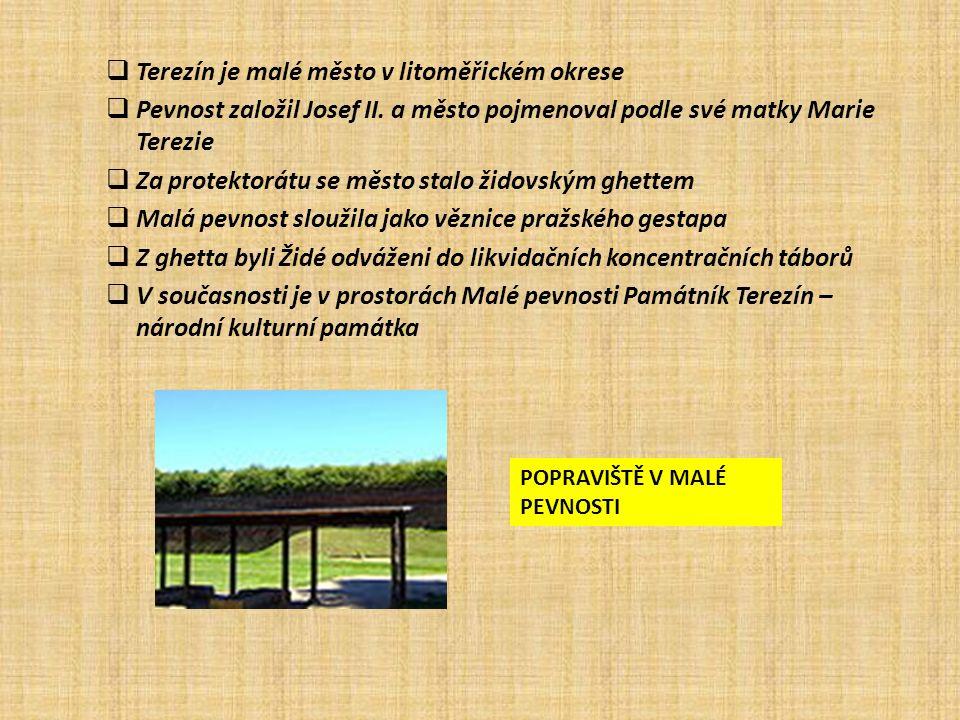  Terezín je malé město v litoměřickém okrese  Pevnost založil Josef II.