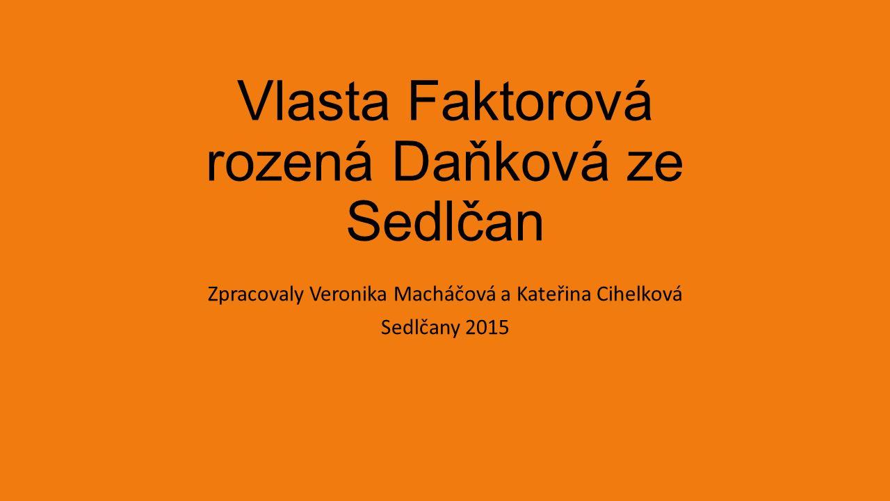 Vlasta Faktorová rozená Daňková ze Sedlčan Zpracovaly Veronika Macháčová a Kateřina Cihelková Sedlčany 2015