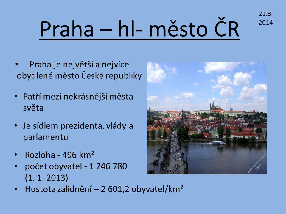 Praha – hl- město ČR Praha je největší a nejvíce obydlené město České republiky Patří mezi nekrásnější města světa Je sídlem prezidenta, vlády a parlamentu Rozloha - 496 km² počet obyvatel - 1 246 780 (1.