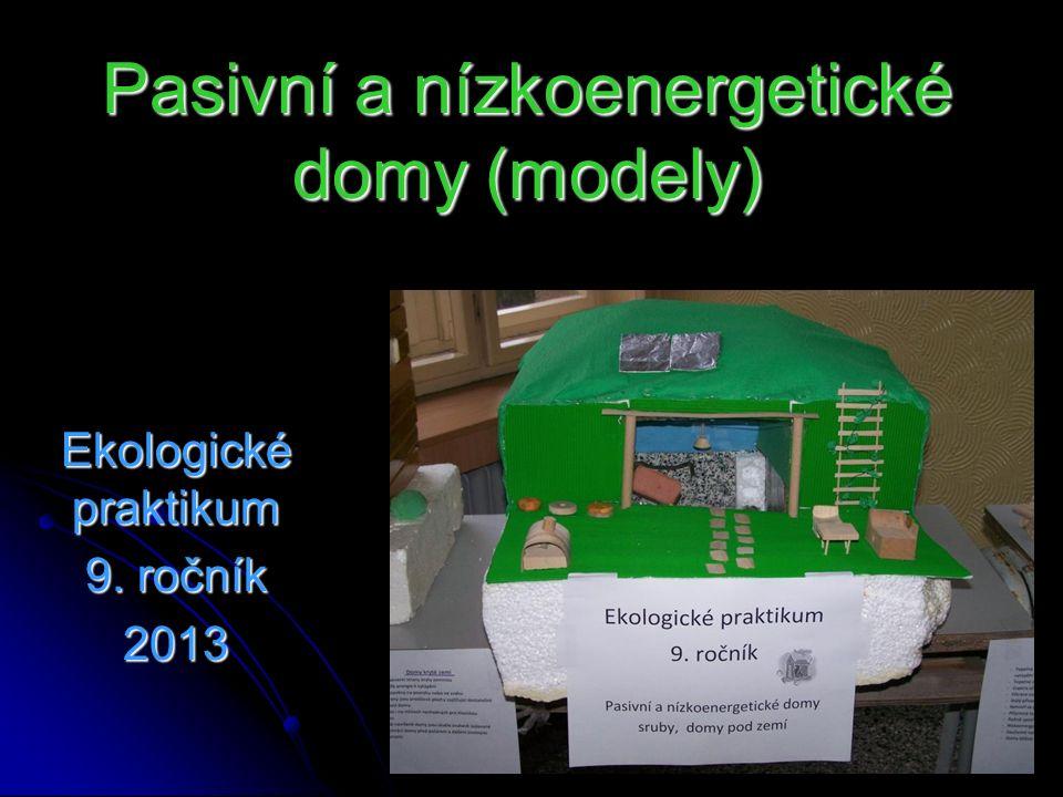 Pasivní a nízkoenergetické domy (modely) Ekologické praktikum 9. ročník 2013